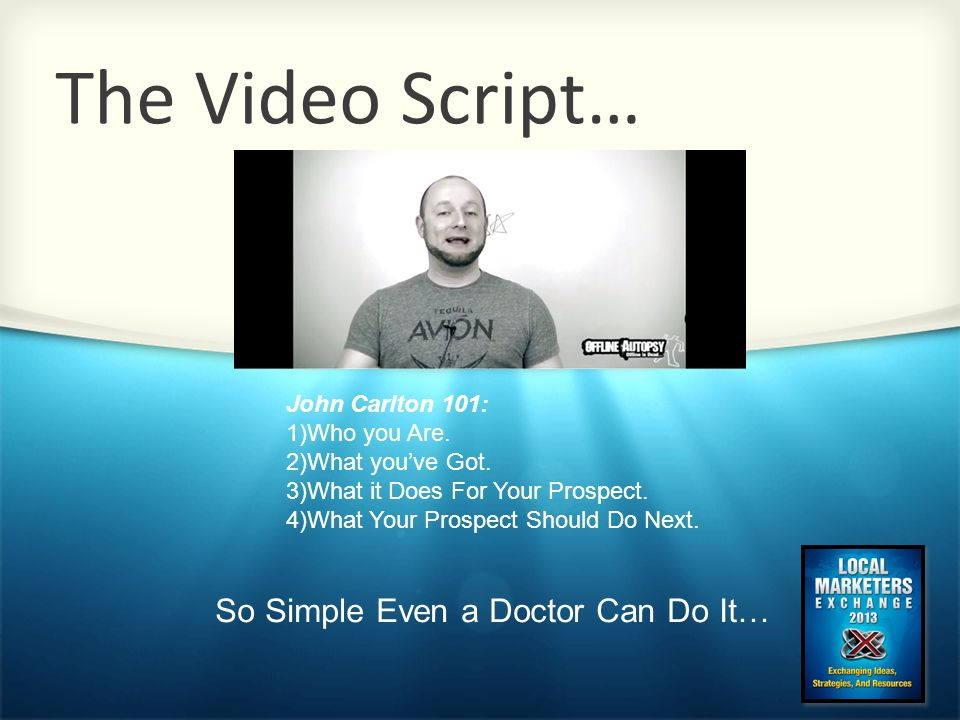 The Video Script… So Simple Even a Doctor Can Do It… John Carlton 101: