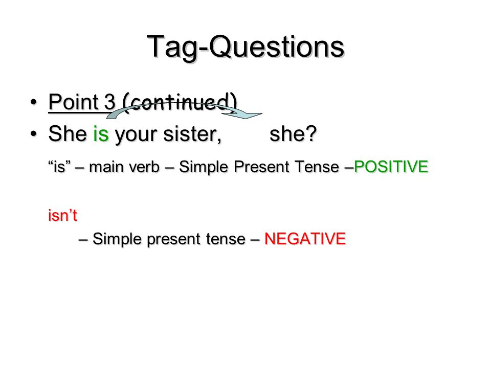 Tag-Questions Point 3 (continued) She is your sister, she