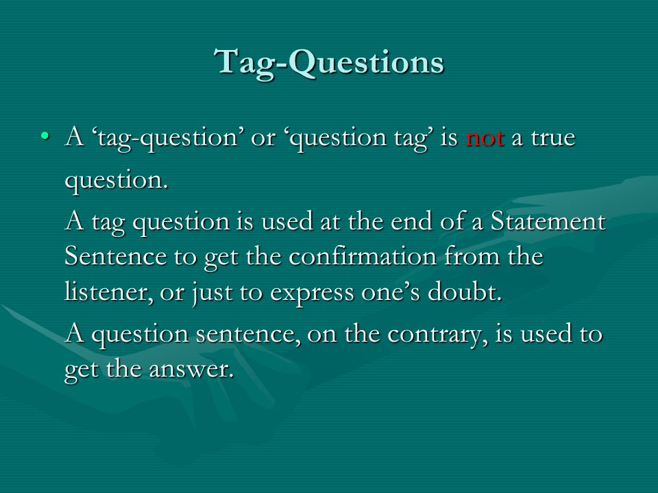Tag-Questions A 'tag-question' or 'question tag' is not a true