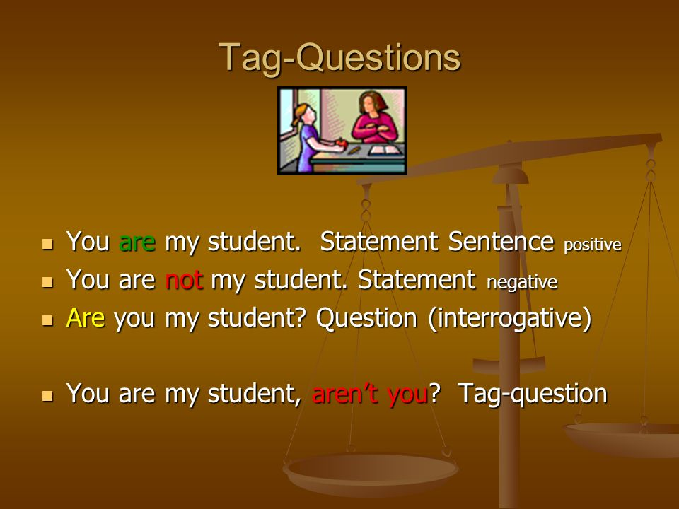 Tag-Questions You are my student. Statement Sentence positive