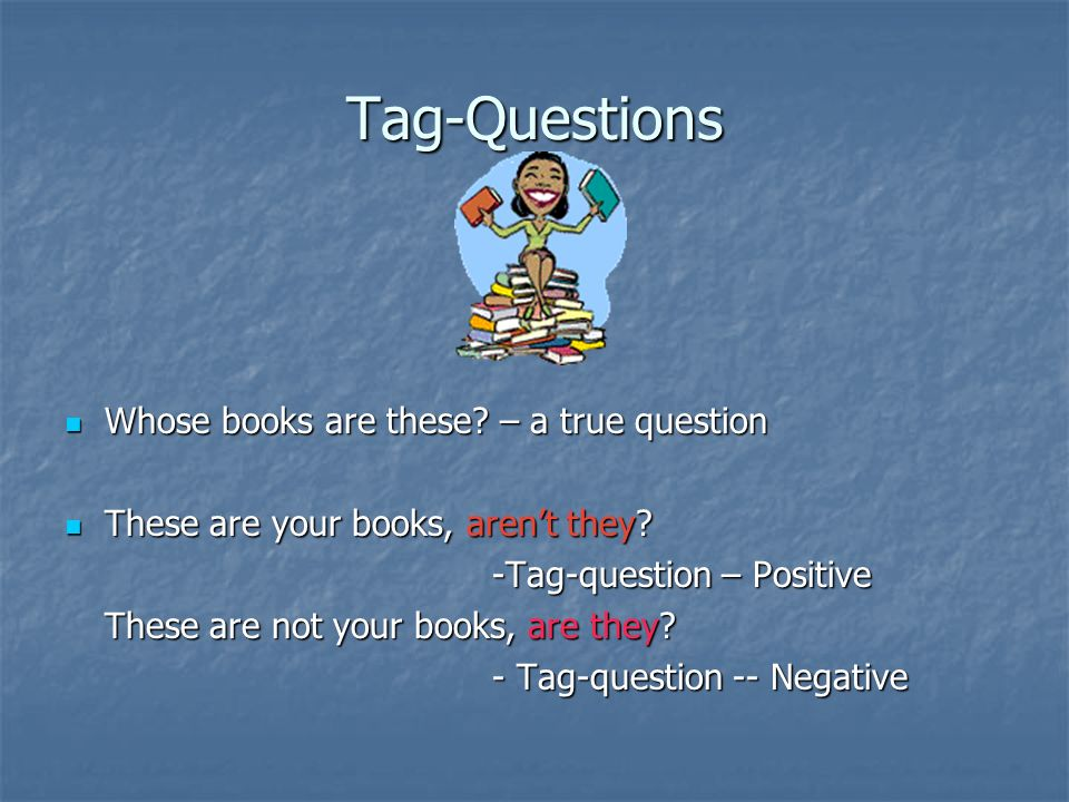 Tag-Questions Whose books are these – a true question