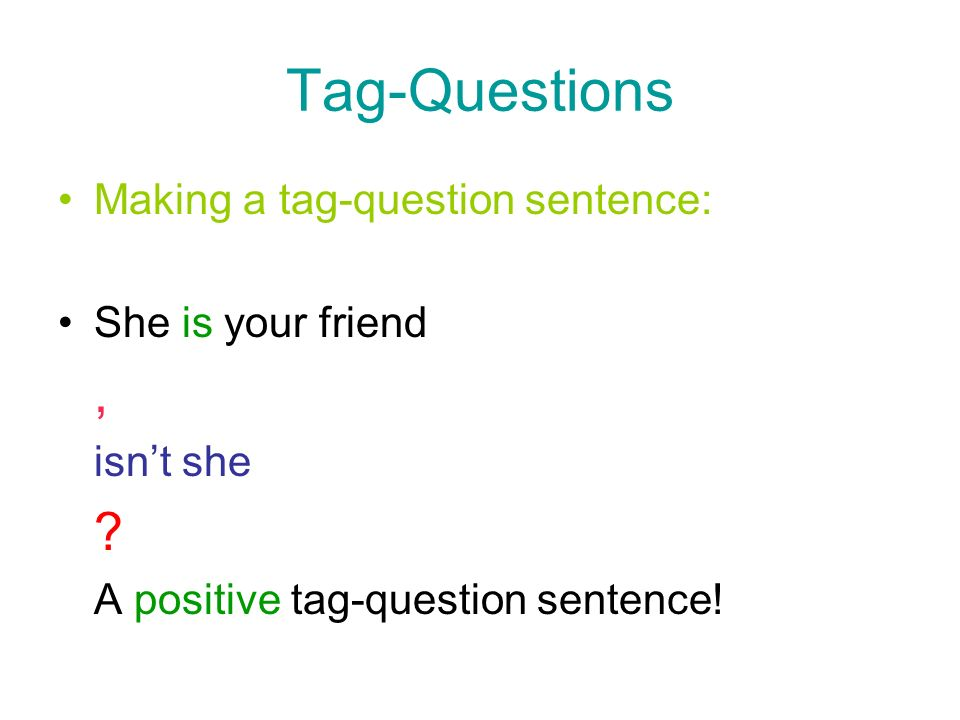 Tag-Questions , Making a tag-question sentence: She is your friend