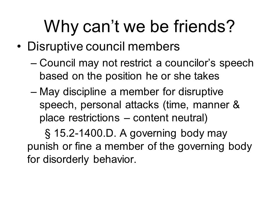 Why can't we be friends Disruptive council members