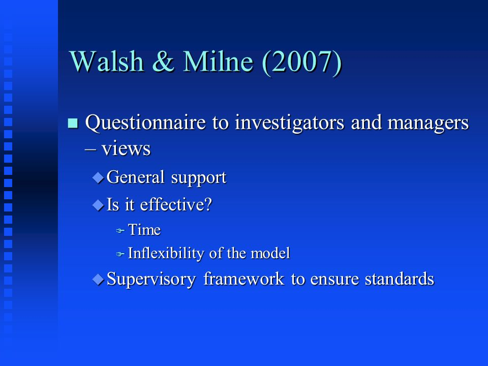 Walsh & Milne (2007) Questionnaire to investigators and managers – views. General support. Is it effective
