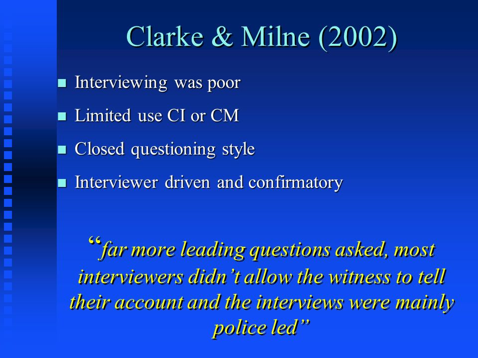 Interviewing was poor Limited use CI or CM. Closed questioning style. Interviewer driven and confirmatory.