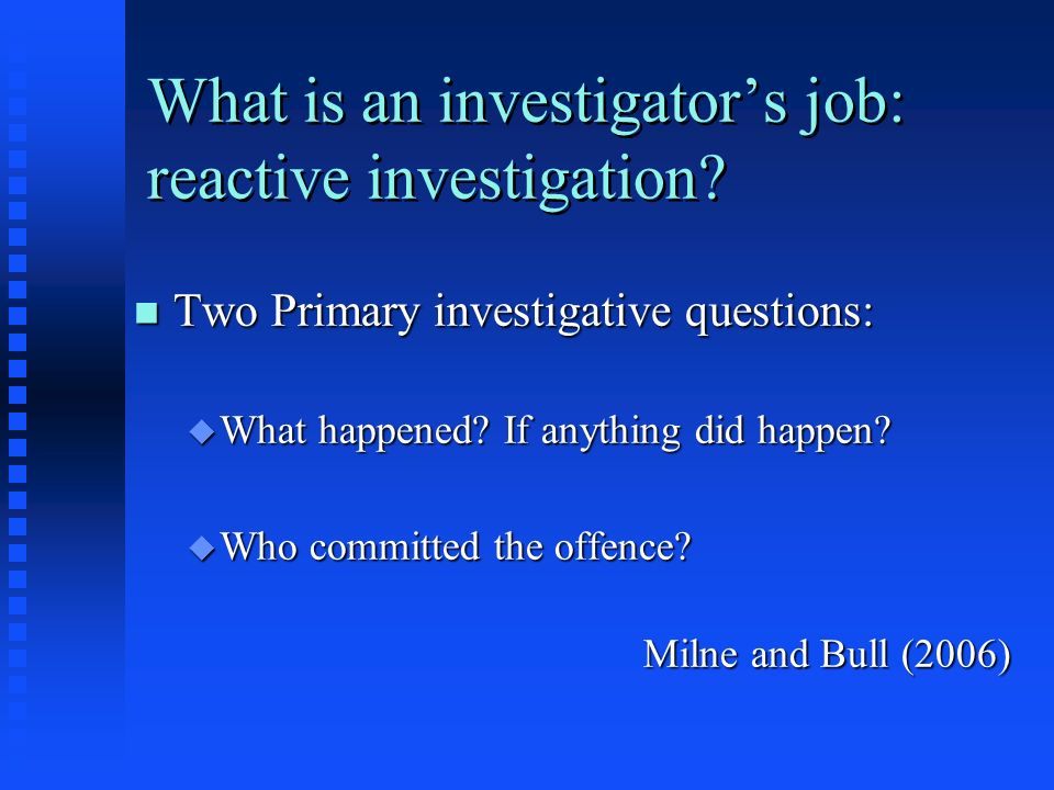 What is an investigator's job: reactive investigation