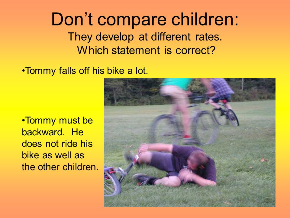 Don't compare children: They develop at different rates
