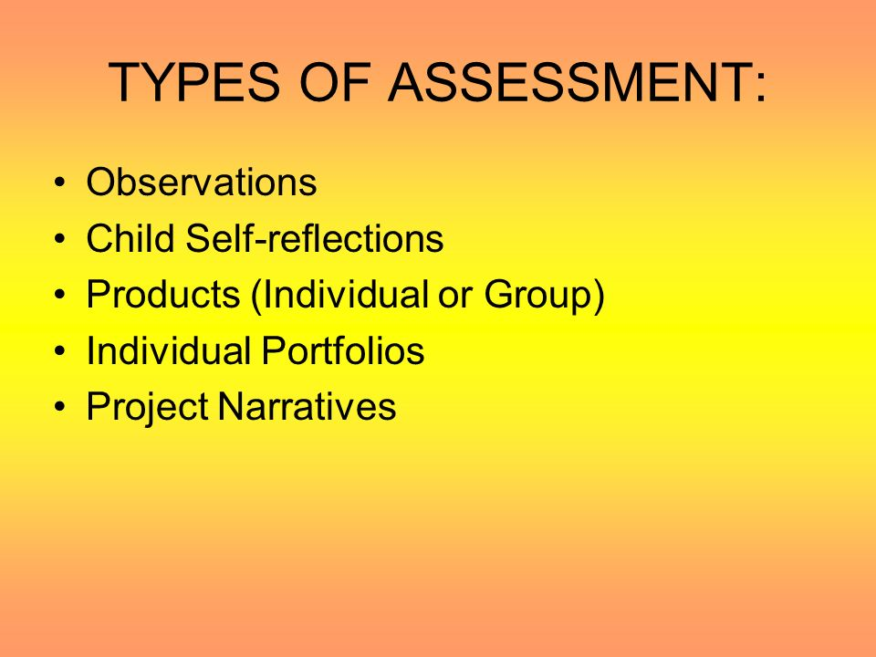 TYPES OF ASSESSMENT: Observations Child Self-reflections