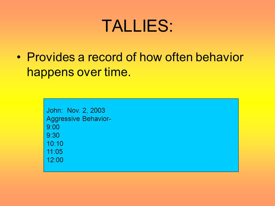 TALLIES: Provides a record of how often behavior happens over time.