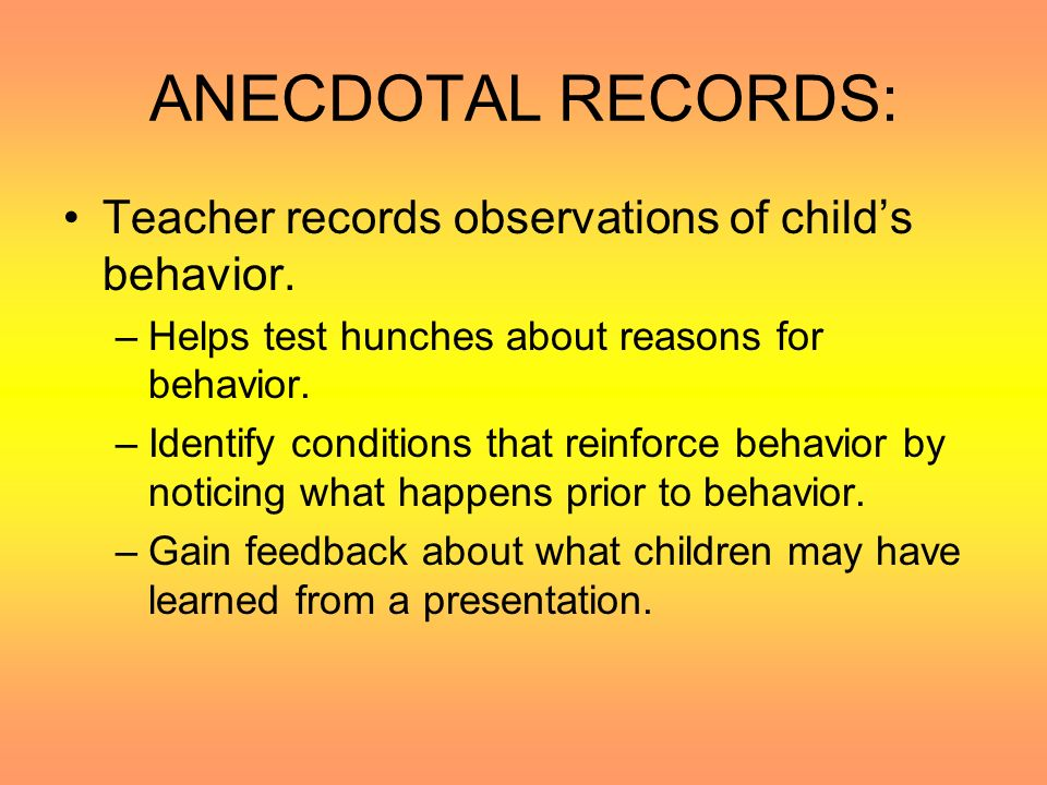ANECDOTAL RECORDS: Teacher records observations of child's behavior.