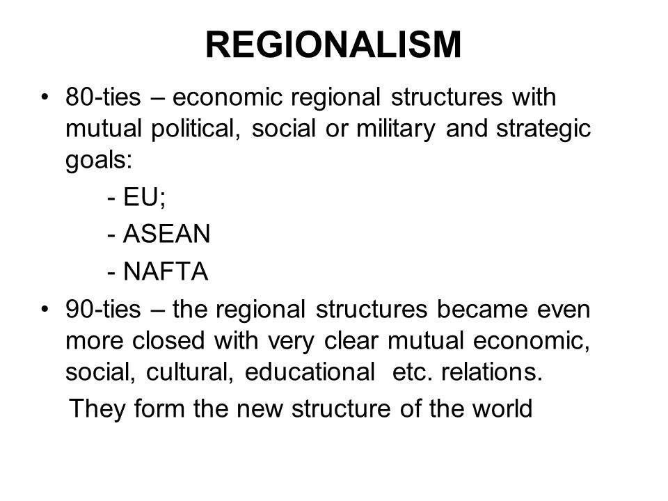 REGIONALISM 80-ties – economic regional structures with mutual political, social or military and strategic goals: