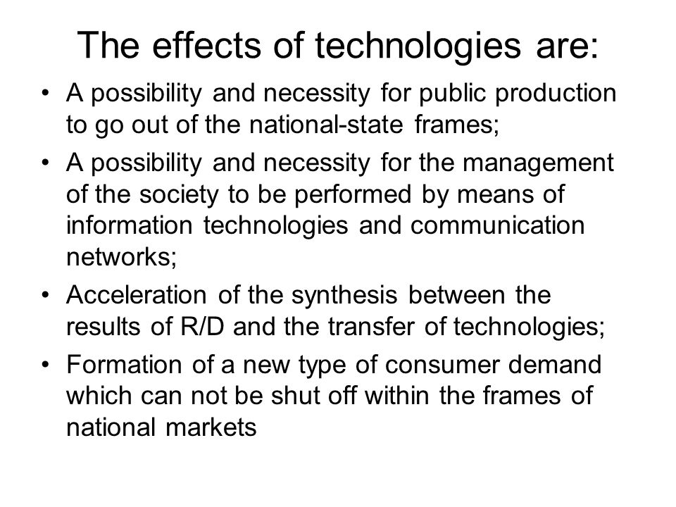 The effects of technologies are:
