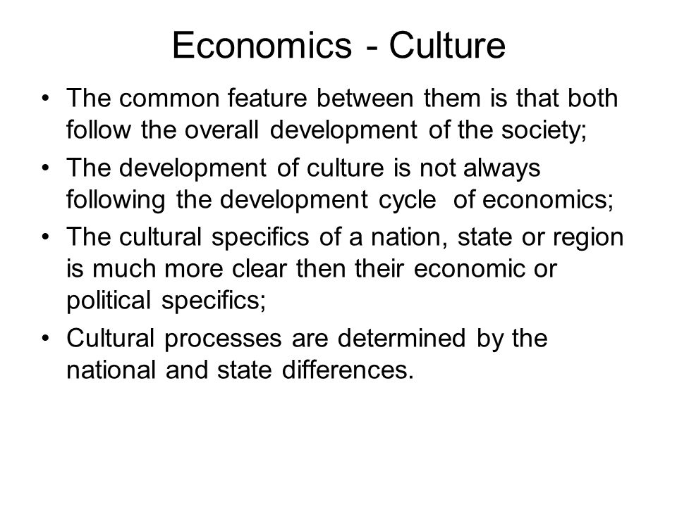 Economics - Culture The common feature between them is that both follow the overall development of the society;