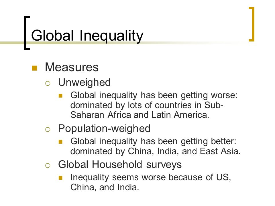 Global Inequality Measures Unweighed Population-weighed