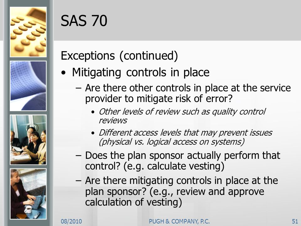 SAS 70 Exceptions (continued) Mitigating controls in place