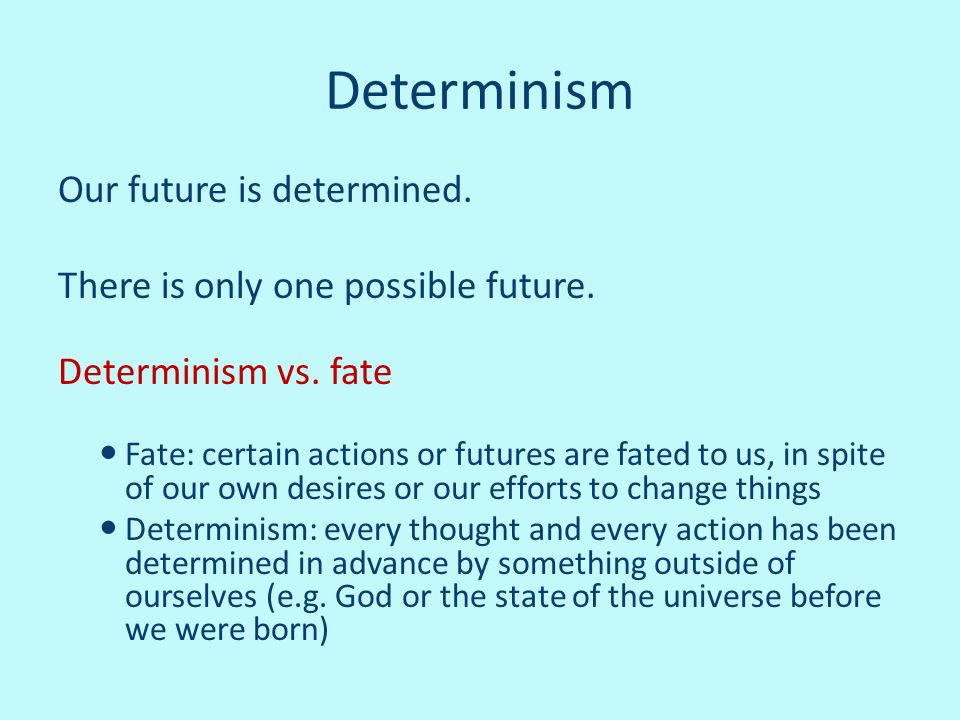 Determinism Our future is determined.