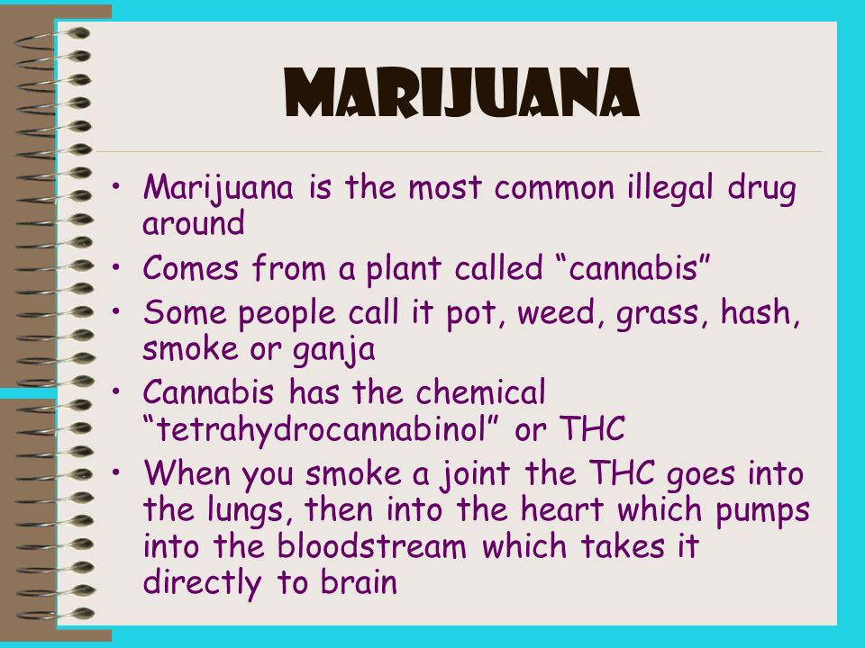 MARIJUANA Marijuana is the most common illegal drug around