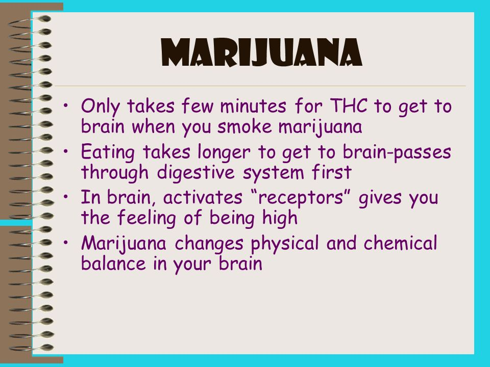 MARIJUANA Only takes few minutes for THC to get to brain when you smoke marijuana.
