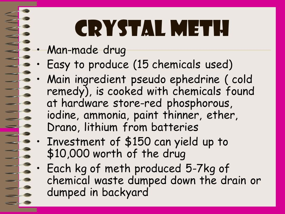 CRYSTAL METH Man-made drug Easy to produce (15 chemicals used)