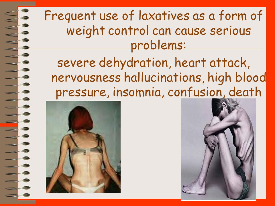 Frequent use of laxatives as a form of weight control can cause serious problems: