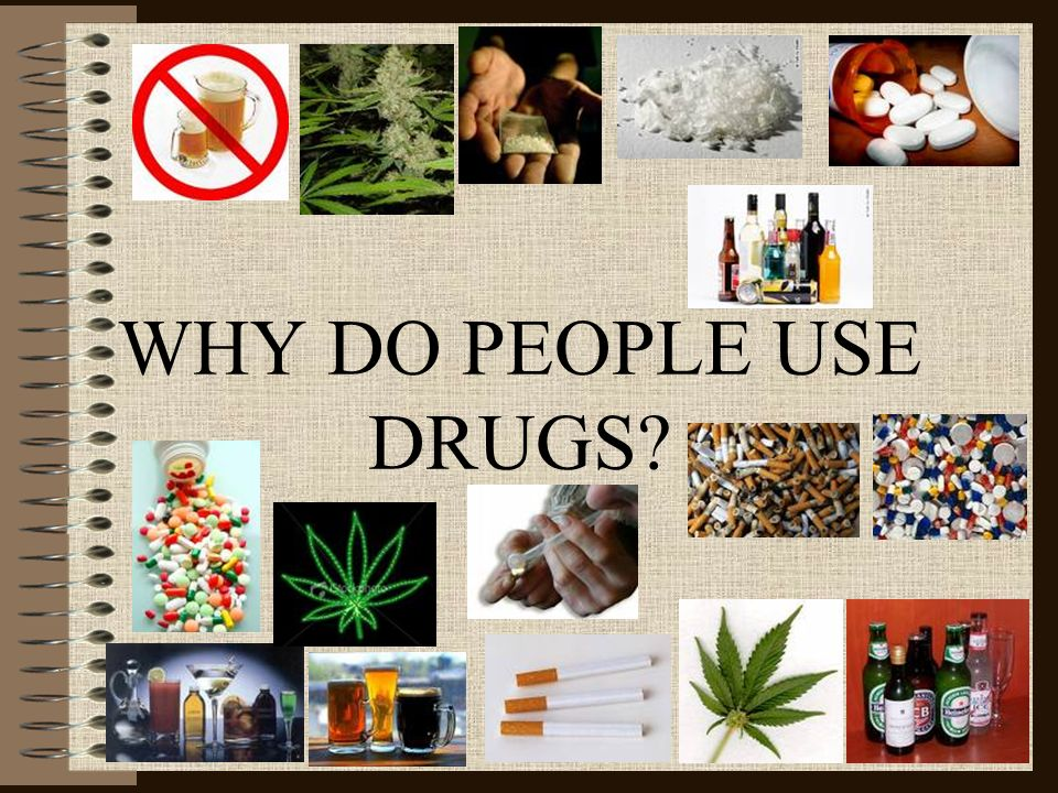 WHY DO PEOPLE USE DRUGS
