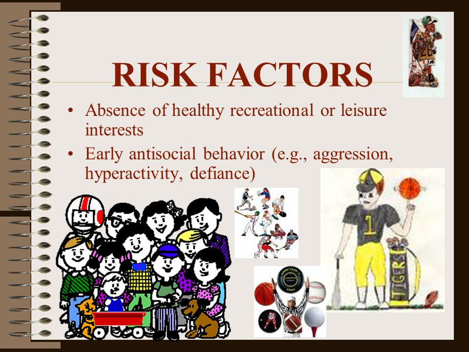 RISK FACTORS Absence of healthy recreational or leisure interests