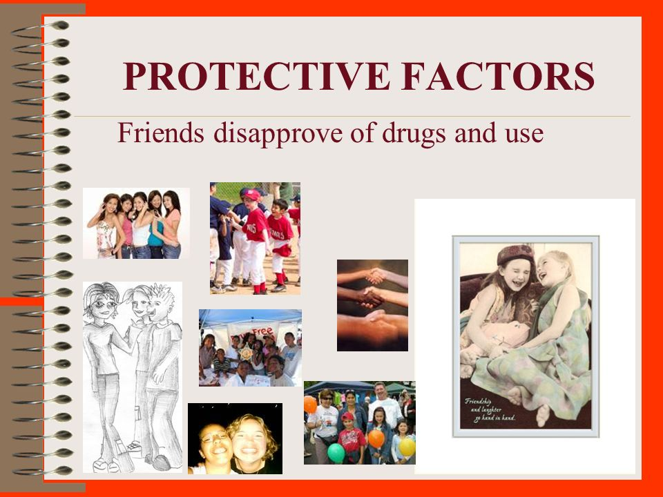 PROTECTIVE FACTORS Friends disapprove of drugs and use