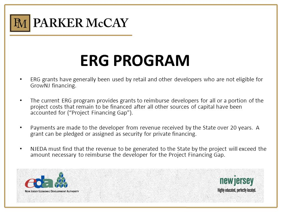 ERG PROGRAM ERG grants have generally been used by retail and other developers who are not eligible for GrowNJ financing.