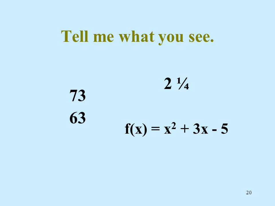 Tell me what you see ¼ f(x) = x2 + 3x - 5