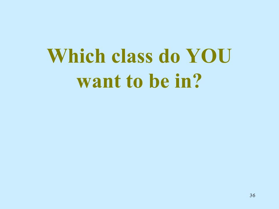 Which class do YOU want to be in
