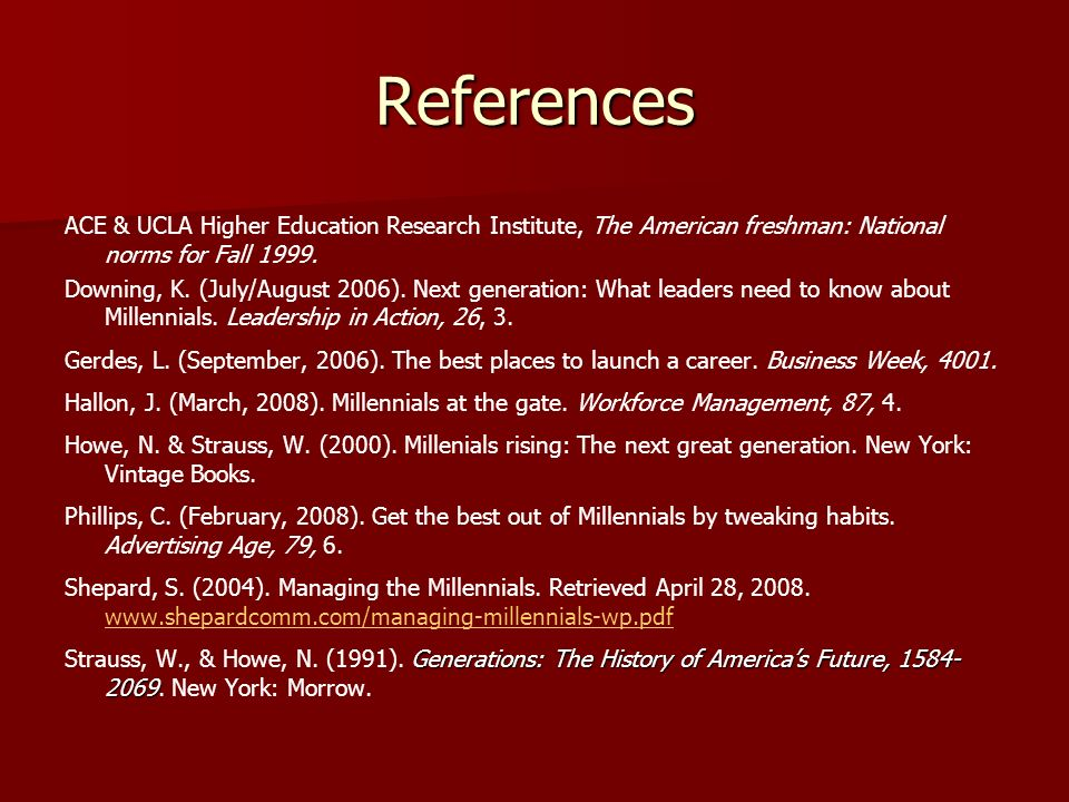 References ACE & UCLA Higher Education Research Institute, The American freshman: National norms for Fall 1999.