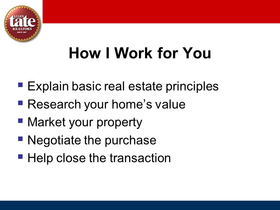 How I Work for You Explain basic real estate principles