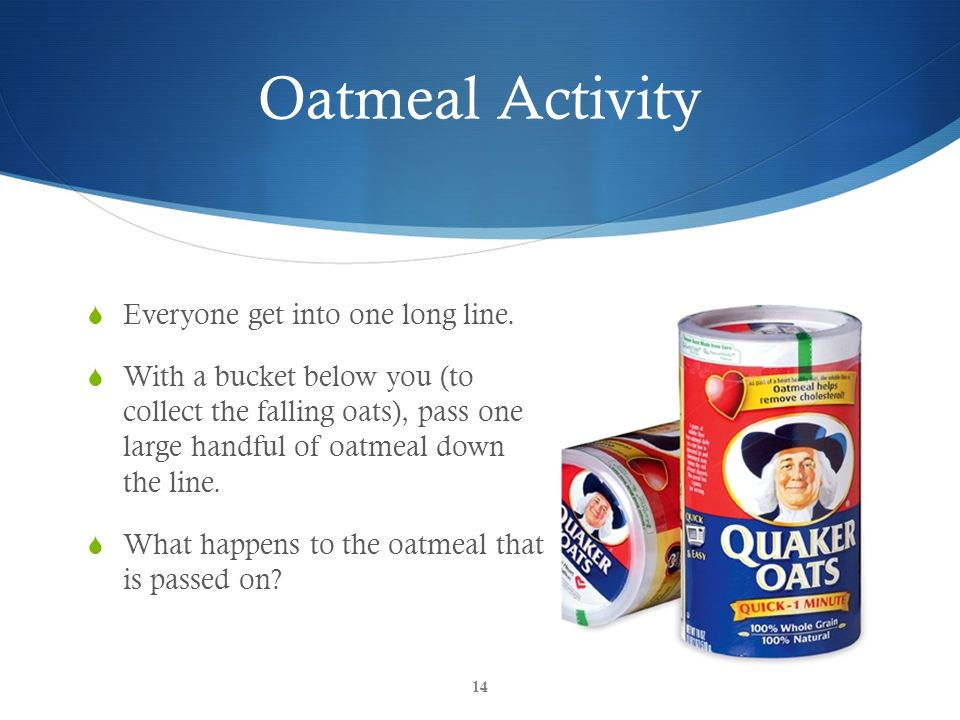 Oatmeal Activity Everyone get into one long line.
