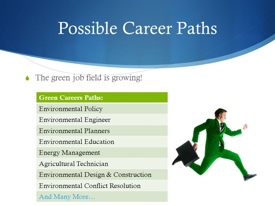 Possible Career Paths The green job field is growing!