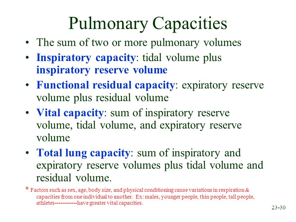 Pulmonary Capacities The sum of two or more pulmonary volumes