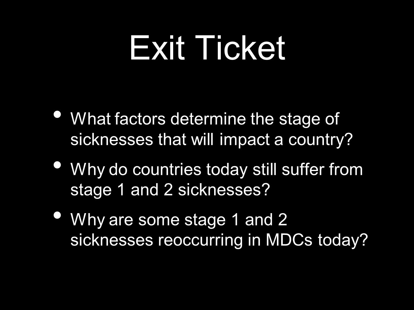 Exit Ticket What factors determine the stage of sicknesses that will impact a country
