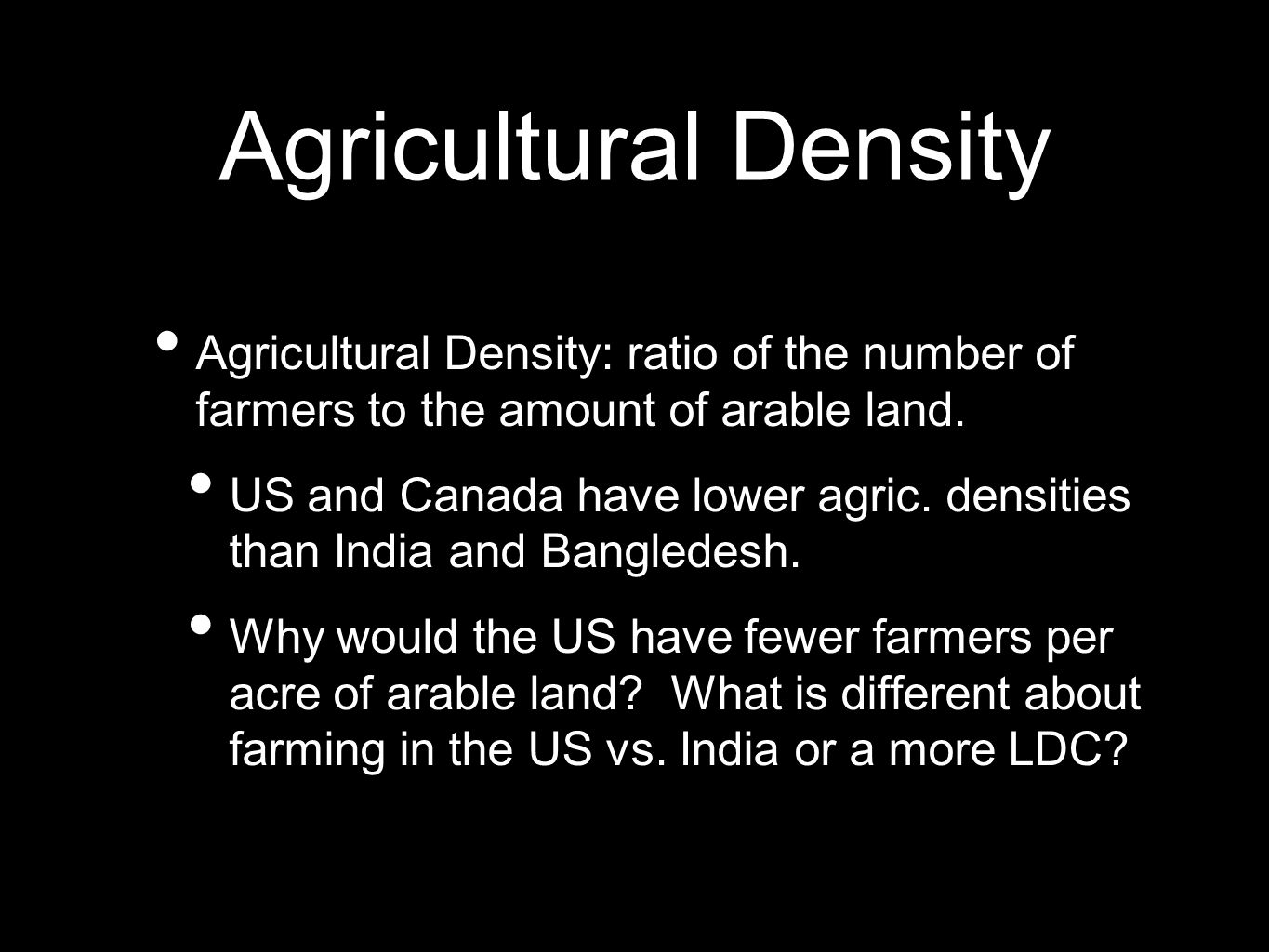 Agricultural Density Agricultural Density: ratio of the number of farmers to the amount of arable land.