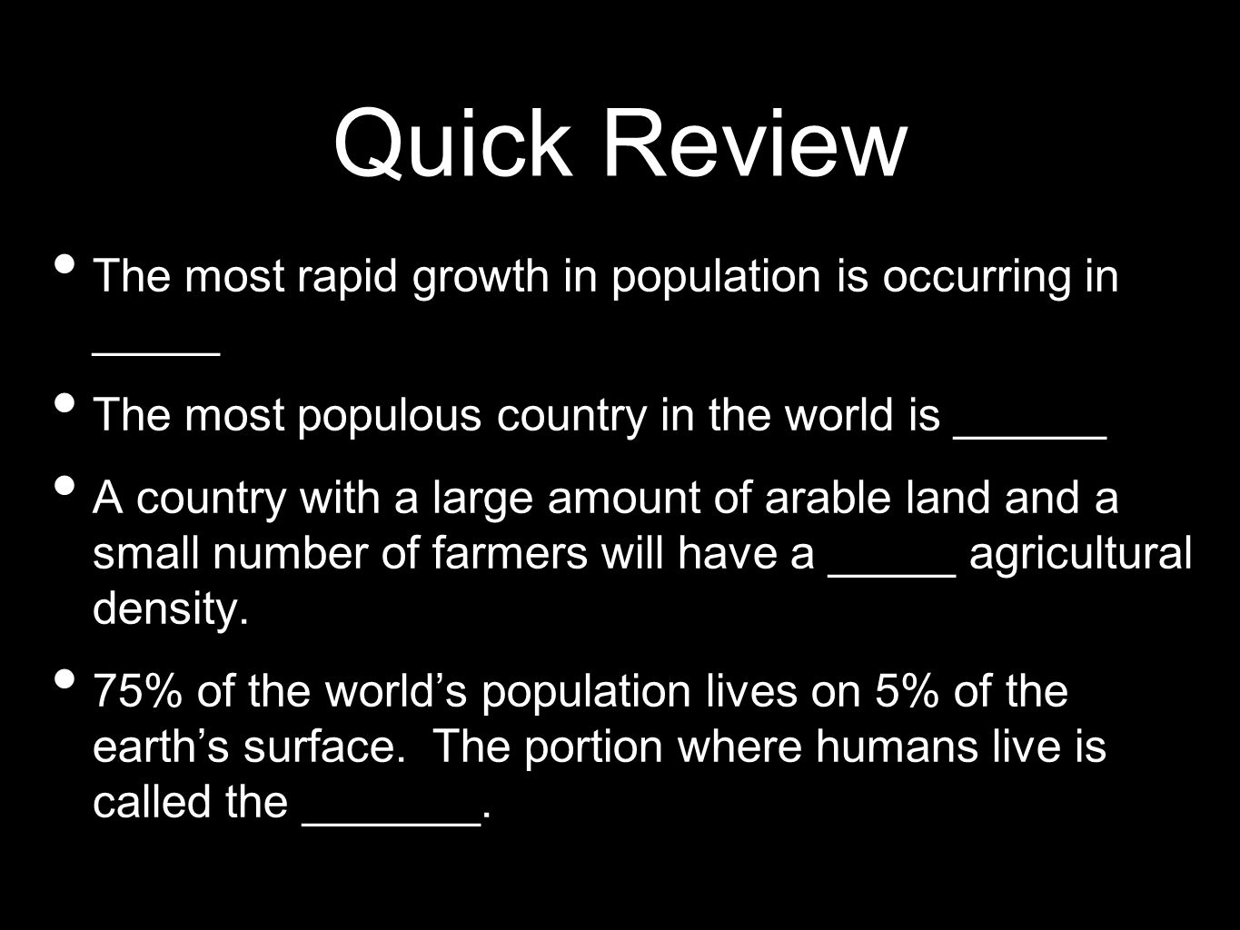 Quick Review The most rapid growth in population is occurring in _____