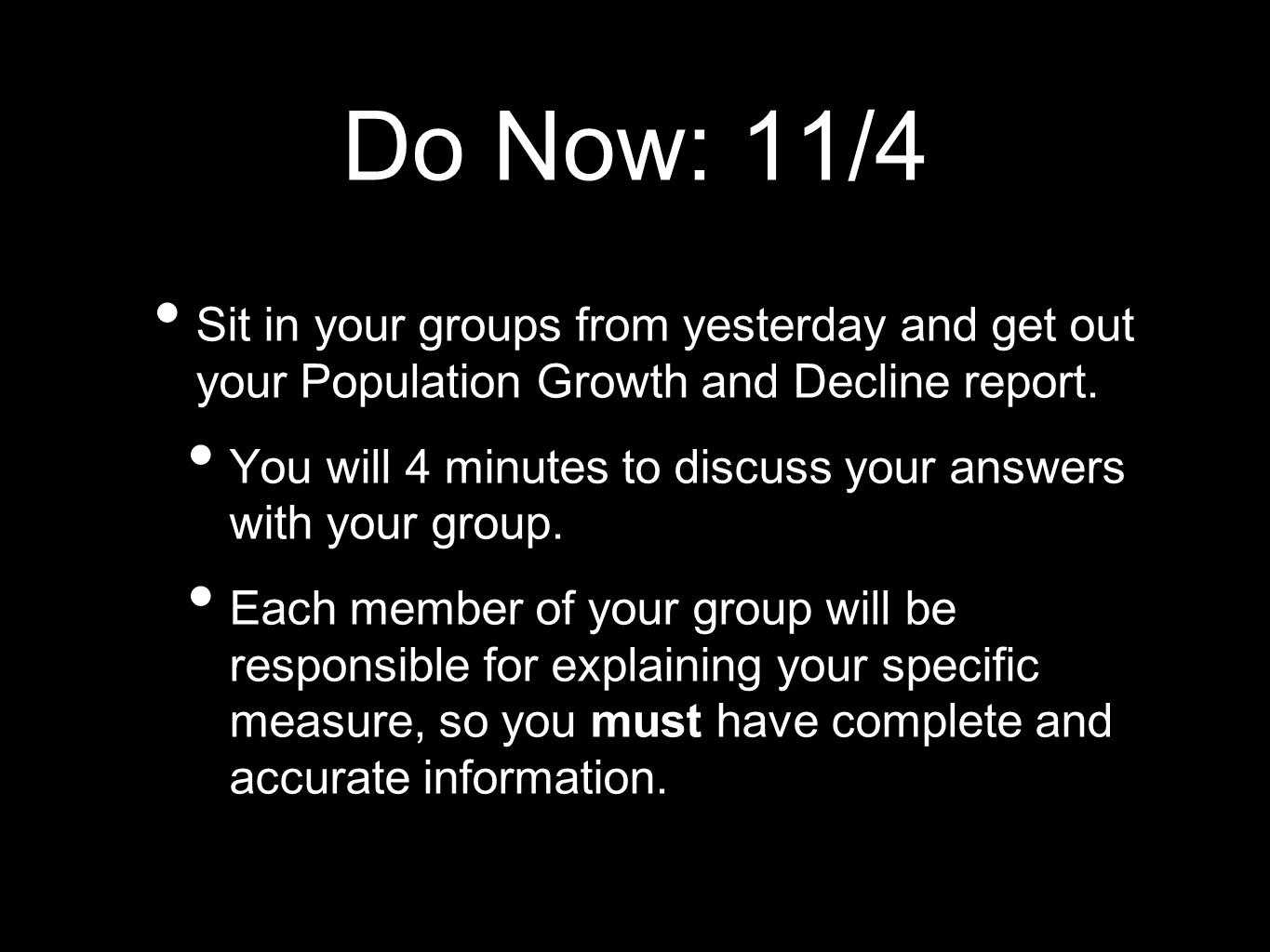 Do Now: 11/4 Sit in your groups from yesterday and get out your Population Growth and Decline report.
