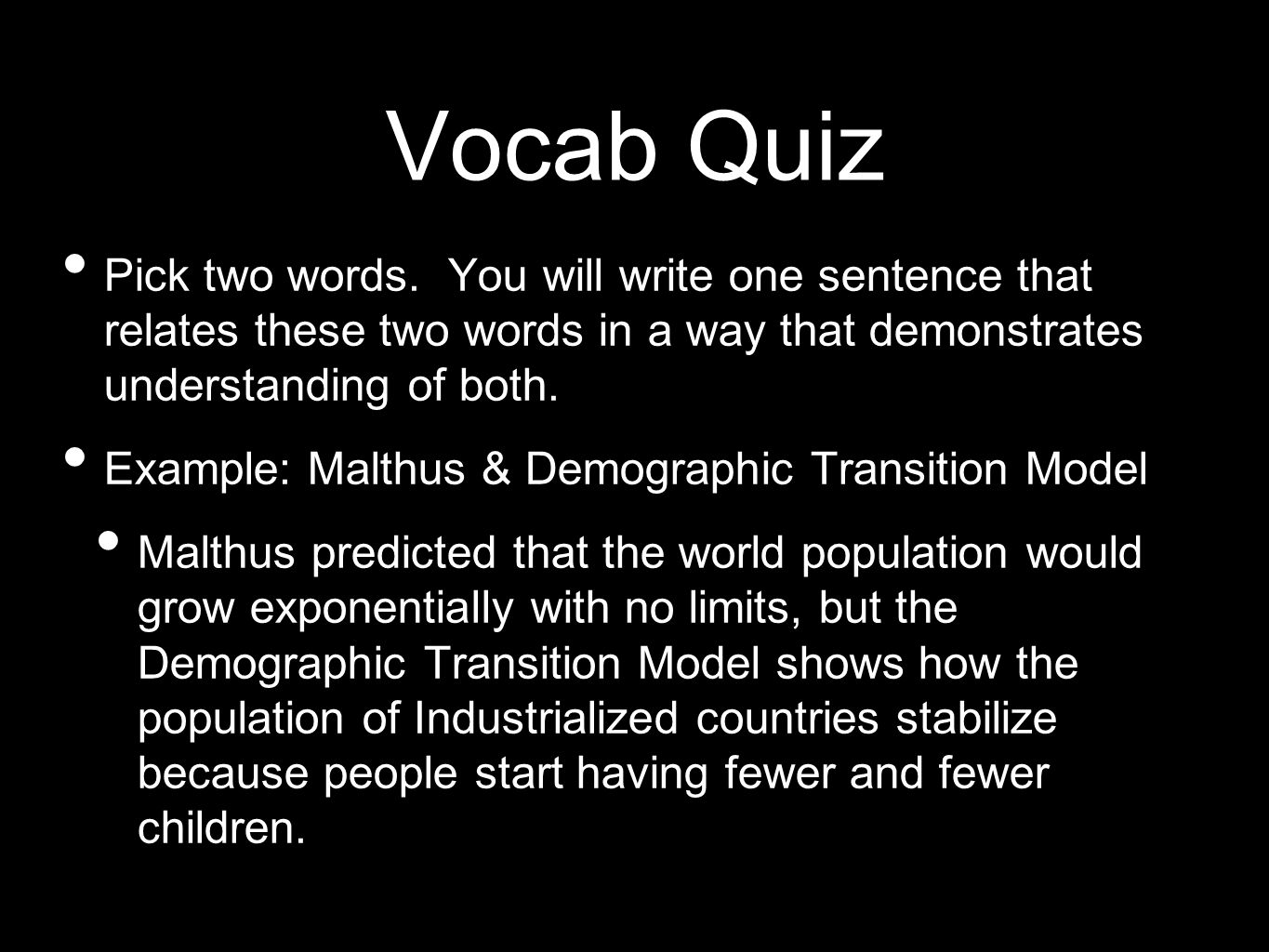 Vocab Quiz Pick two words. You will write one sentence that relates these two words in a way that demonstrates understanding of both.