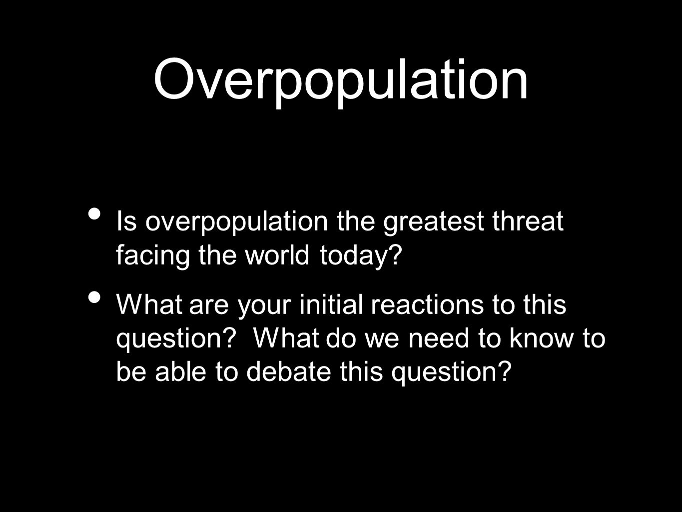 Overpopulation Is overpopulation the greatest threat facing the world today