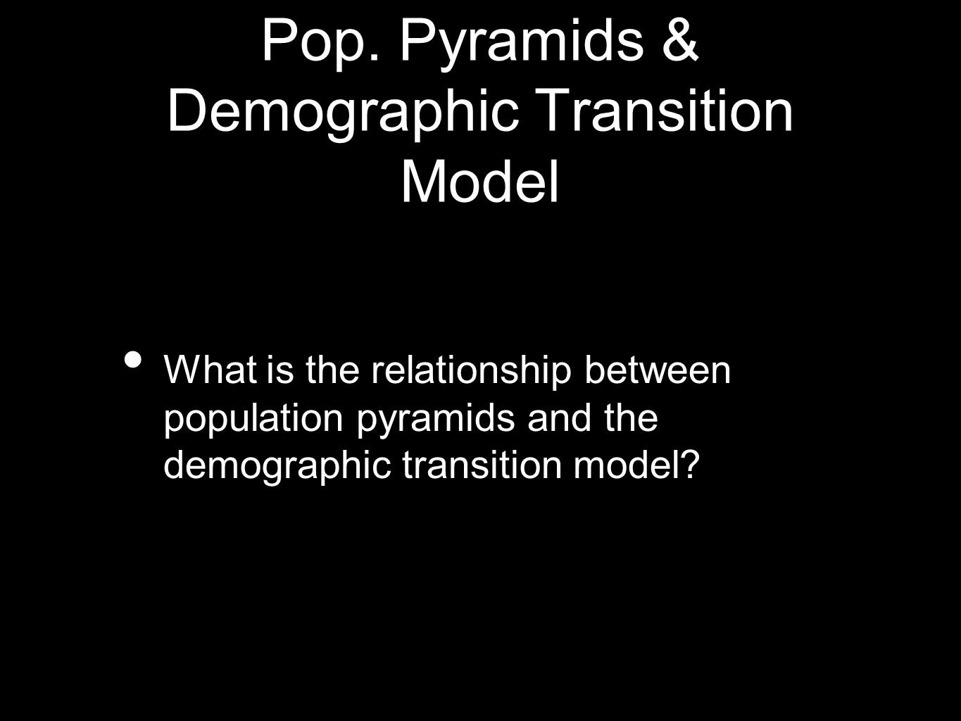 Pop. Pyramids & Demographic Transition Model