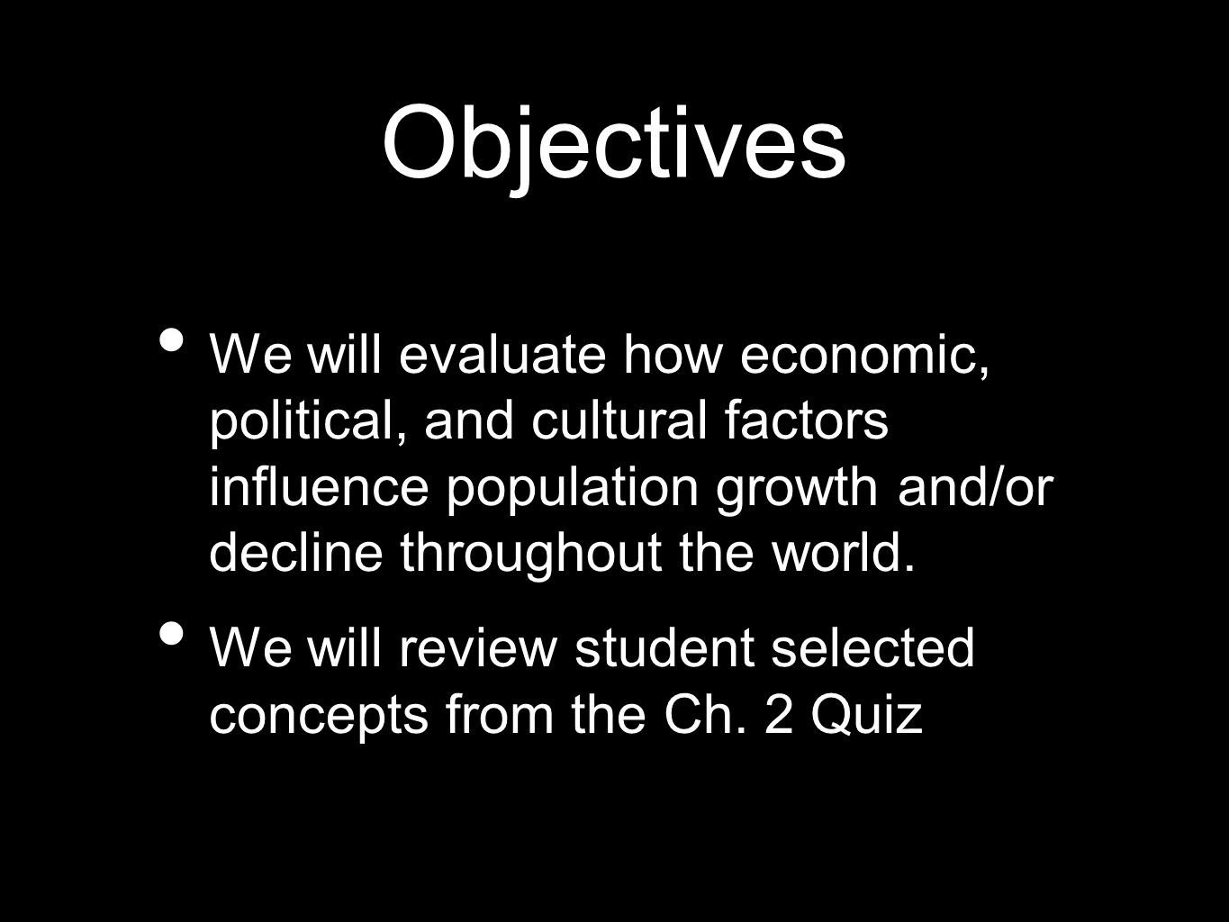 Objectives We will evaluate how economic, political, and cultural factors influence population growth and/or decline throughout the world.