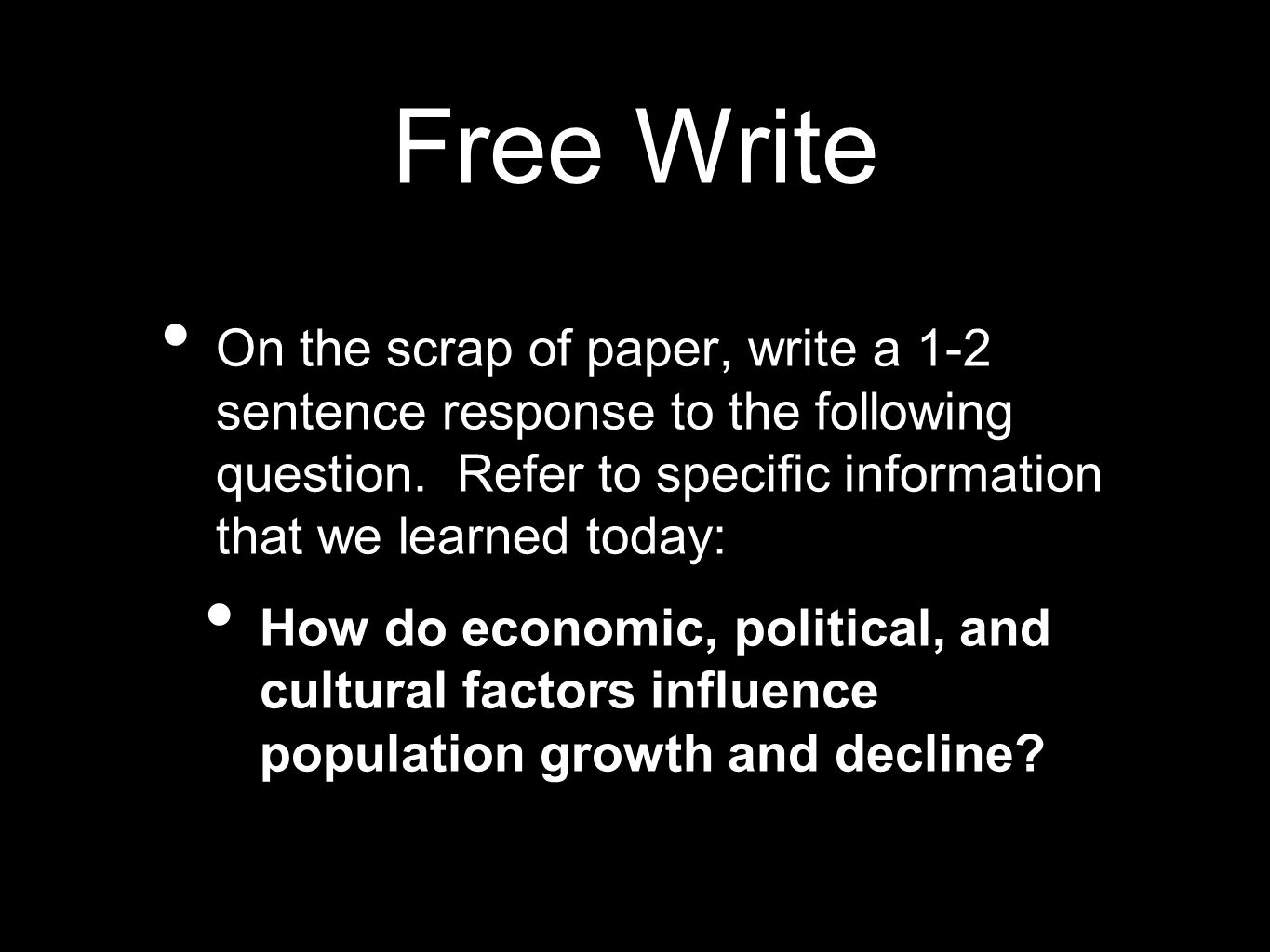Free Write On the scrap of paper, write a 1-2 sentence response to the following question. Refer to specific information that we learned today: