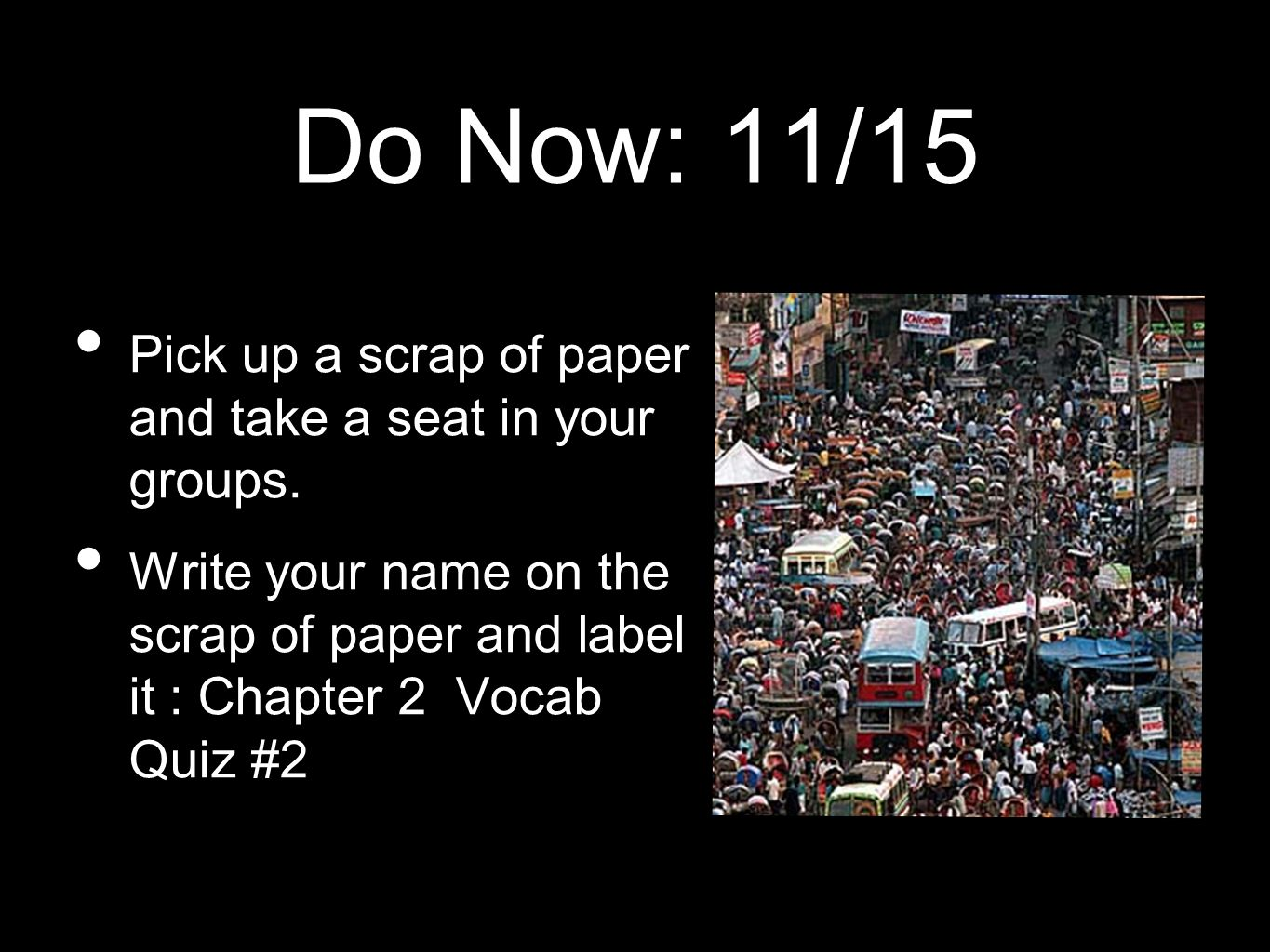 Do Now: 11/15 Pick up a scrap of paper and take a seat in your groups.