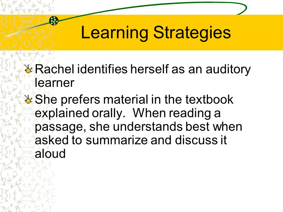 Learning Strategies Rachel identifies herself as an auditory learner
