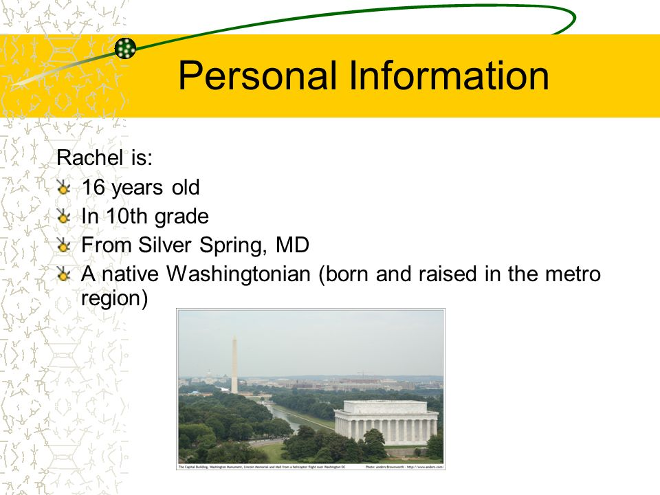 Personal Information Rachel is: 16 years old In 10th grade