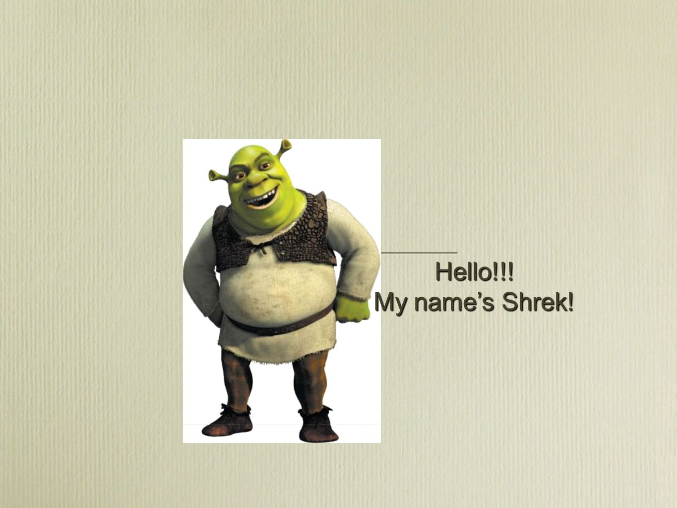 Hello!!! My name's Shrek!