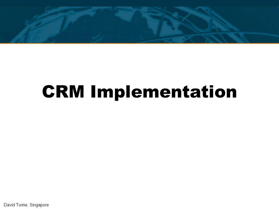 CRM Implementation David Twine, Singapore