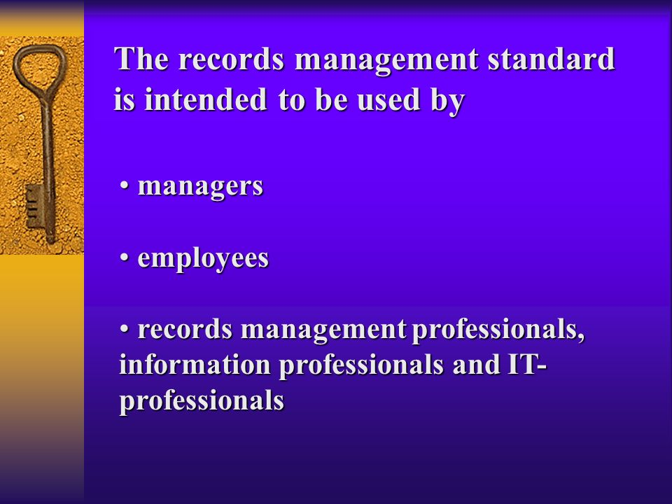 The records management standard is intended to be used by